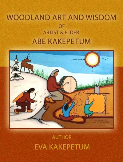 Woodland Art and Wisdom of Abe Kakepetum by Abe and Eva Kakepetum